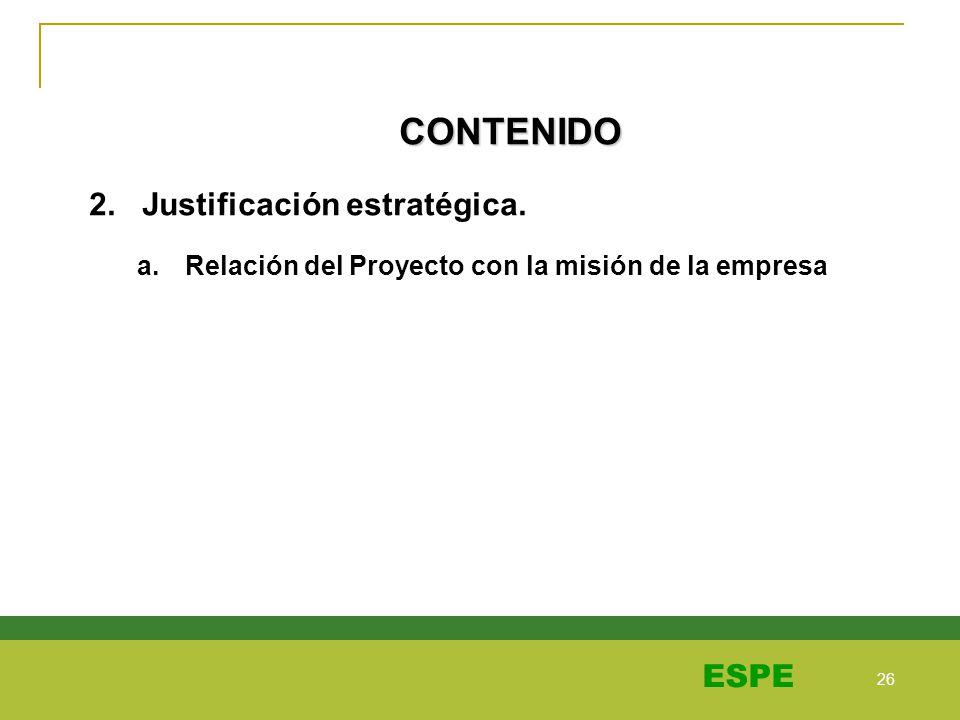 26 ESPE CONTENIDO 2. Justificación estratégica. a.Relación del Proyecto con la misión de la empresa