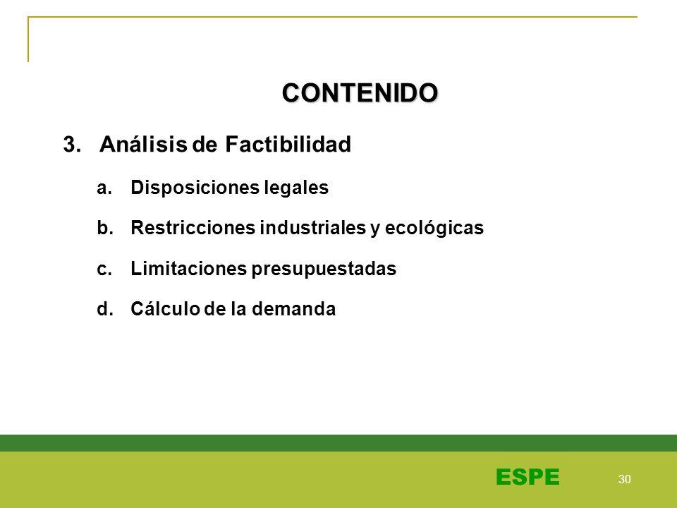 30 ESPE CONTENIDO 3. Análisis de Factibilidad a.Disposiciones legales b.Restricciones industriales y ecológicas c.Limitaciones presupuestadas d.Cálcul