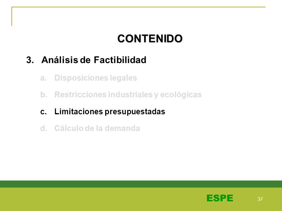 37 ESPE CONTENIDO 3. Análisis de Factibilidad a.Disposiciones legales b.Restricciones industriales y ecológicas c.Limitaciones presupuestadas d.Cálcul