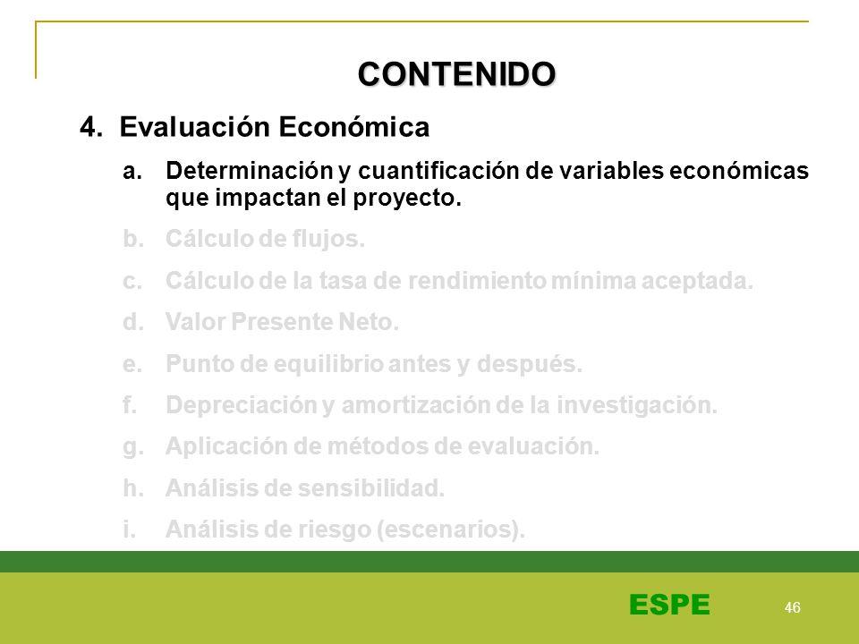 46 ESPE CONTENIDO 4. Evaluación Económica a.Determinación y cuantificación de variables económicas que impactan el proyecto. b.Cálculo de flujos. c.Cá