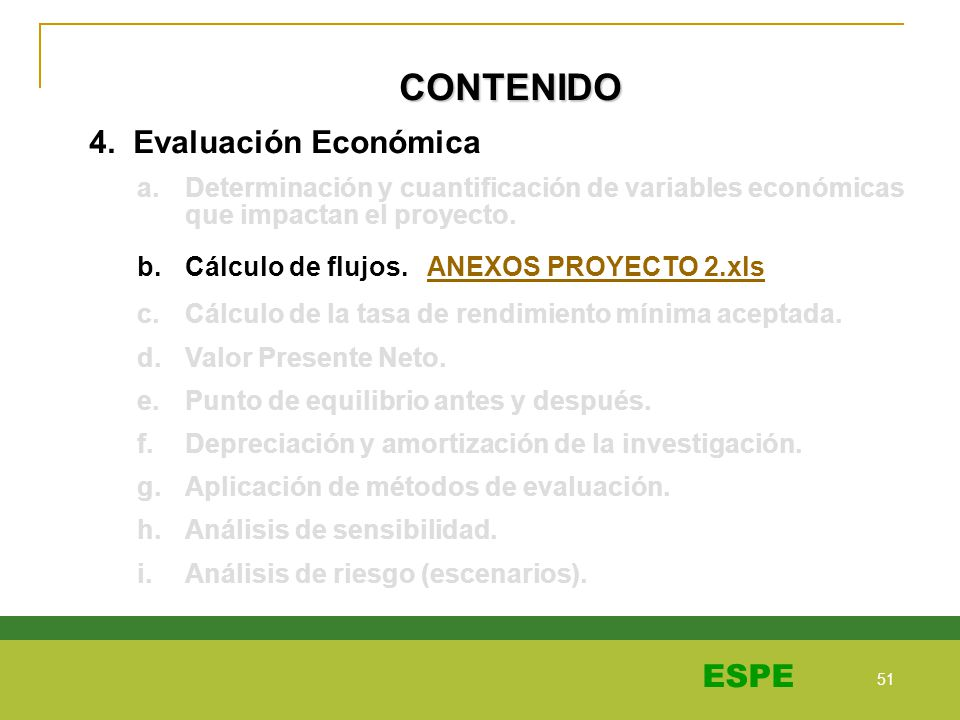 51 ESPE CONTENIDO 4. Evaluación Económica a.Determinación y cuantificación de variables económicas que impactan el proyecto. b.Cálculo de flujos. ANEX