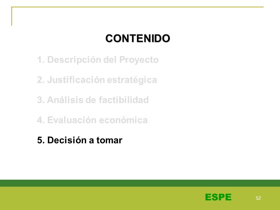 52 ESPE CONTENIDO 1. Descripción del Proyecto 2. Justificación estratégica 3. Análisis de factibilidad 4. Evaluación económica 5. Decisión a tomar