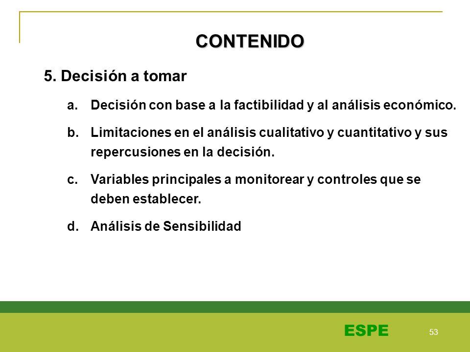 53 ESPE CONTENIDO 5. Decisión a tomar a.Decisión con base a la factibilidad y al análisis económico. b.Limitaciones en el análisis cualitativo y cuant