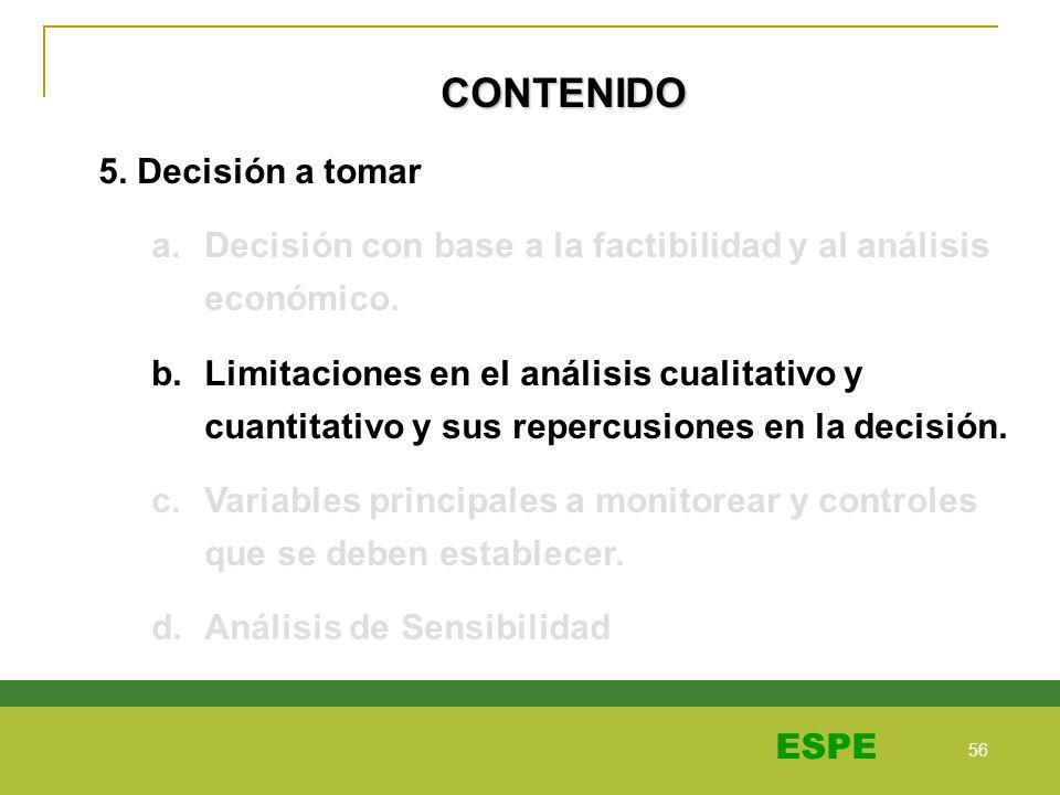 56 ESPE CONTENIDO 5. Decisión a tomar a.Decisión con base a la factibilidad y al análisis económico. b.Limitaciones en el análisis cualitativo y cuant