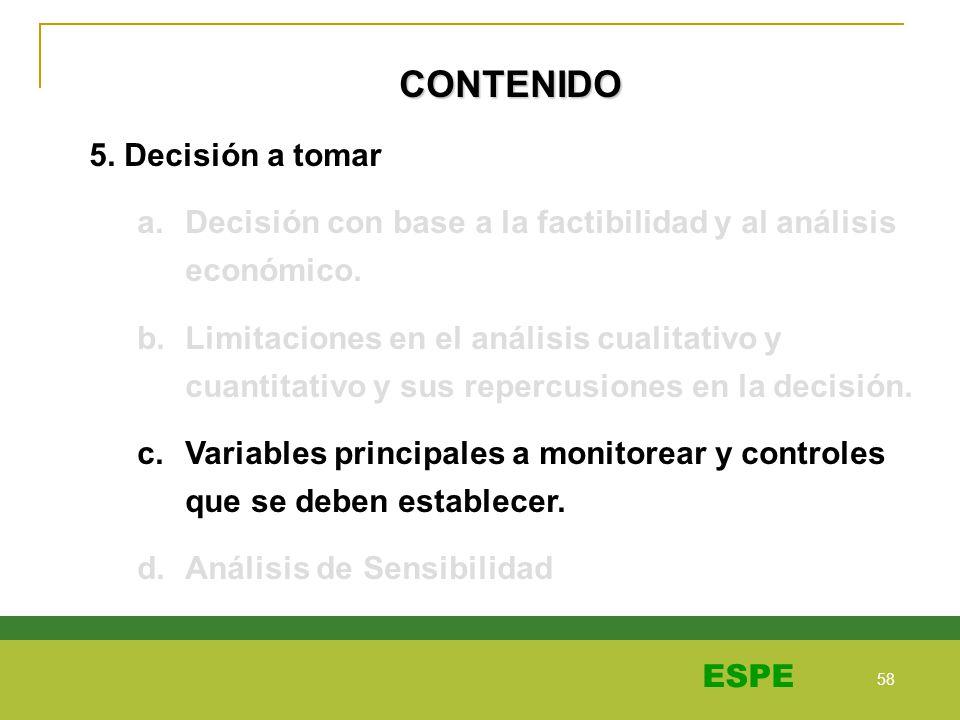 58 ESPE CONTENIDO 5. Decisión a tomar a.Decisión con base a la factibilidad y al análisis económico. b.Limitaciones en el análisis cualitativo y cuant