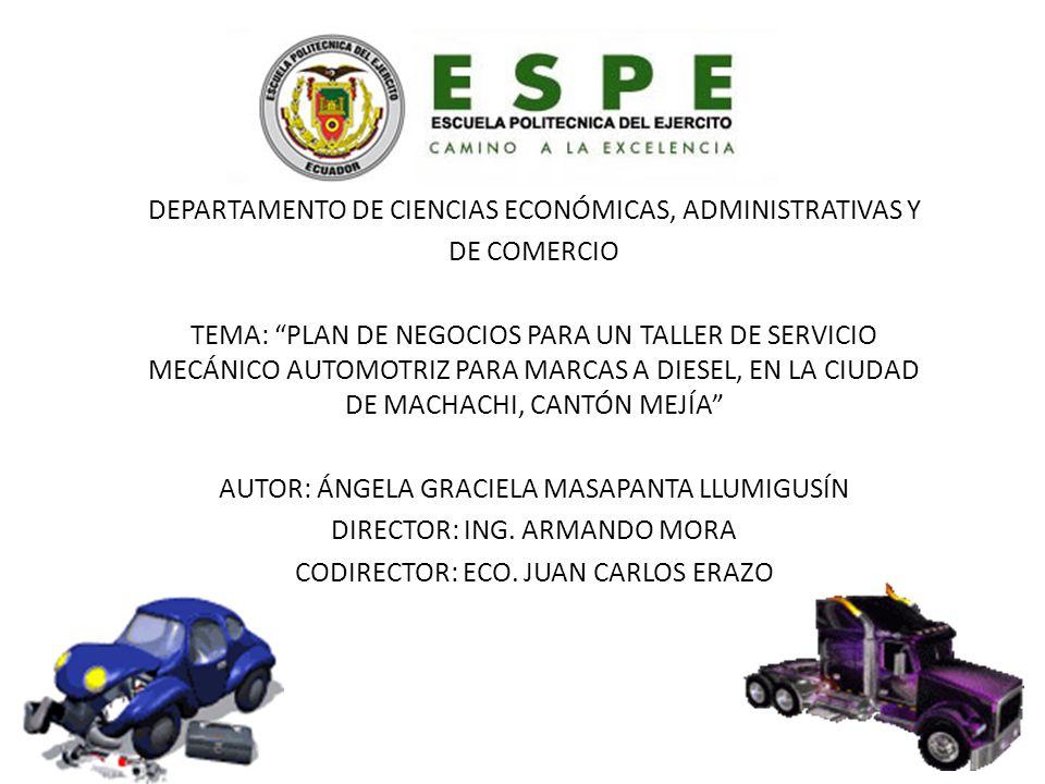 DEPARTAMENTO DE CIENCIAS ECONÓMICAS, ADMINISTRATIVAS Y DE COMERCIO TEMA: PLAN DE NEGOCIOS PARA UN TALLER DE SERVICIO MECÁNICO AUTOMOTRIZ PARA MARCAS A