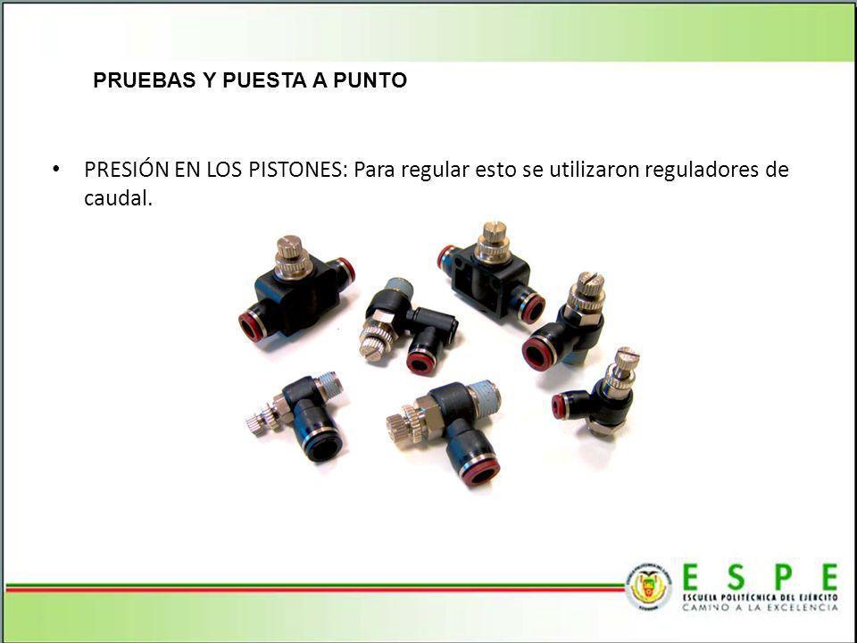 PRUEBAS Y PUESTA A PUNTO PRESIÓN EN LOS PISTONES: Para regular esto se utilizaron reguladores de caudal.