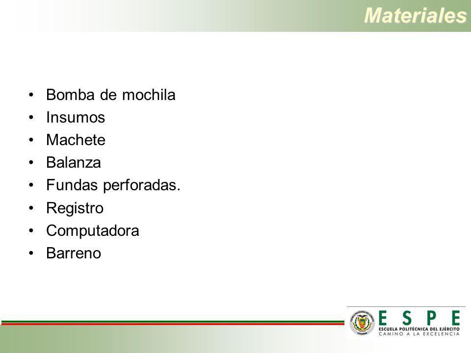 Materiales Bomba de mochila Insumos Machete Balanza Fundas perforadas. Registro Computadora Barreno