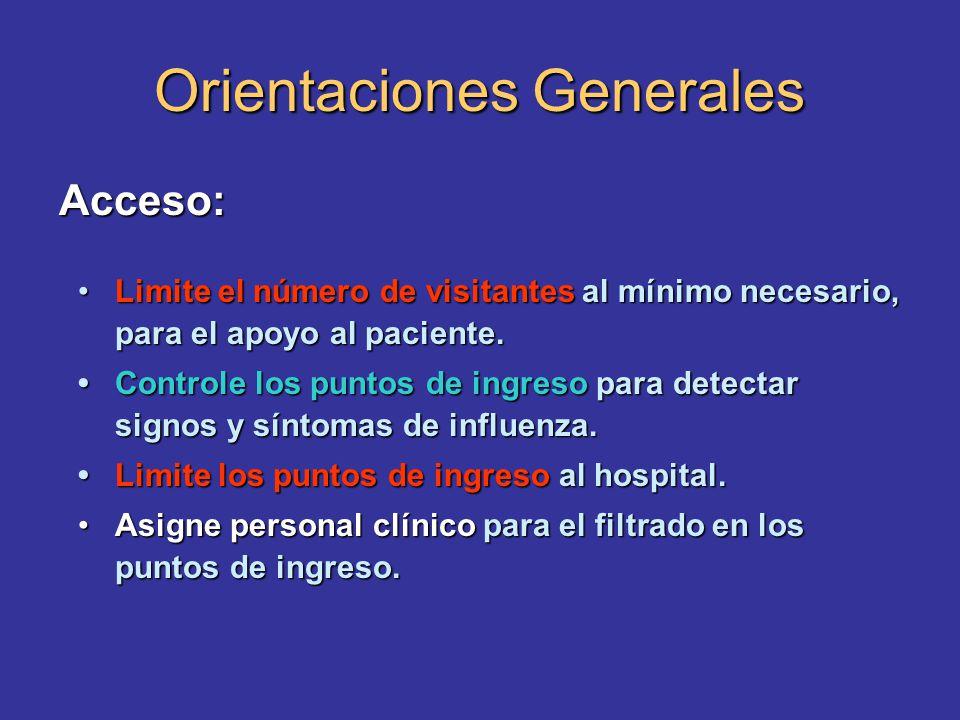 Orientaciones Generales Acceso: Limite el número de visitantes al mínimo necesario, para el apoyo al paciente. Limite el número de visitantes al mínim