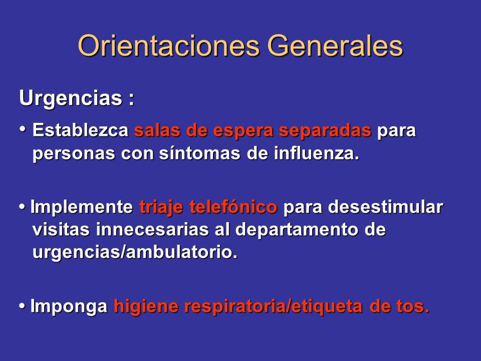 Orientaciones Generales Urgencias : Establezca salas de espera separadas para personas con síntomas de influenza. Establezca salas de espera separadas