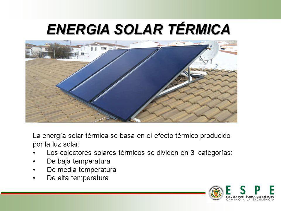 ENERGIA SOLAR TÉRMICA La energía solar térmica se basa en el efecto térmico producido por la luz solar. Los colectores solares térmicos se dividen en