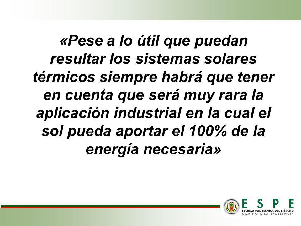 «Pese a lo útil que puedan resultar los sistemas solares térmicos siempre habrá que tener en cuenta que será muy rara la aplicación industrial en la c