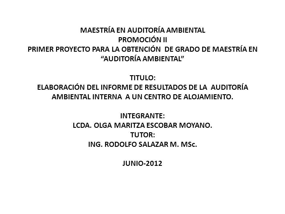 MAESTRÍA EN AUDITORÍA AMBIENTAL PROMOCIÓN II PRIMER PROYECTO PARA LA OBTENCIÓN DE GRADO DE MAESTRÍA EN AUDITORÍA AMBIENTAL TITULO: ELABORACIÓN DEL INF