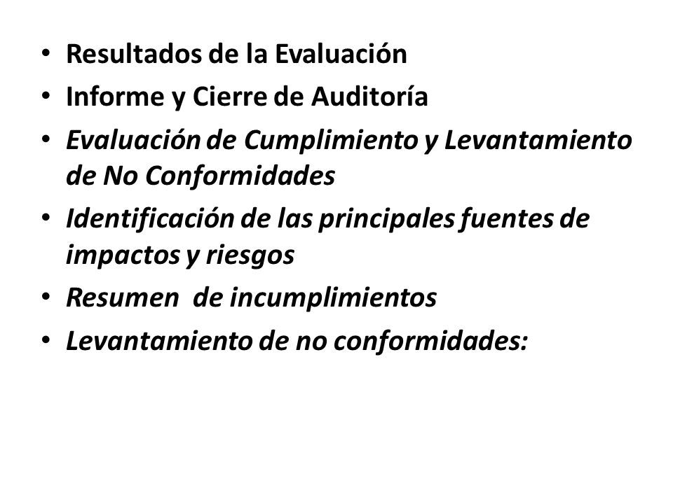 Resultados de la Evaluación Informe y Cierre de Auditoría Evaluación de Cumplimiento y Levantamiento de No Conformidades Identificación de las princip