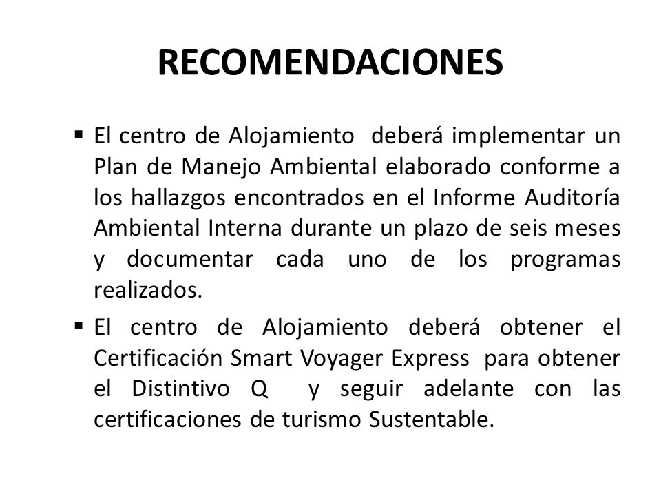 RECOMENDACIONES El centro de Alojamiento deberá implementar un Plan de Manejo Ambiental elaborado conforme a los hallazgos encontrados en el Informe A