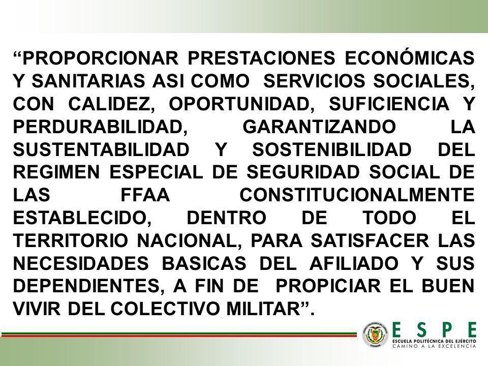 PROPORCIONAR PRESTACIONES ECONÓMICAS Y SANITARIAS ASI COMO SERVICIOS SOCIALES, CON CALIDEZ, OPORTUNIDAD, SUFICIENCIA Y PERDURABILIDAD, GARANTIZANDO LA