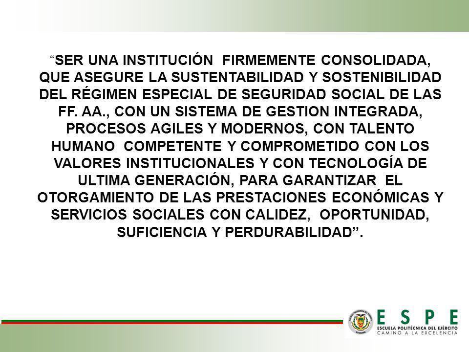 SER UNA INSTITUCIÓN FIRMEMENTE CONSOLIDADA, QUE ASEGURE LA SUSTENTABILIDAD Y SOSTENIBILIDAD DEL RÉGIMEN ESPECIAL DE SEGURIDAD SOCIAL DE LAS FF. AA., C