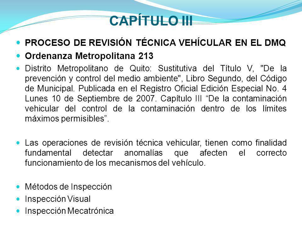 CAPÍTULO III PROCESO DE REVISIÓN TÉCNICA VEHÍCULAR EN EL DMQ Ordenanza Metropolitana 213 Distrito Metropolitano de Quito: Sustitutiva del Título V,