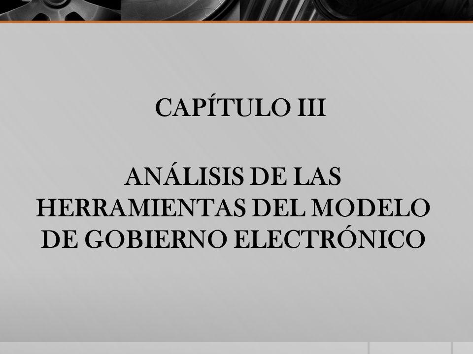 CAPÍTULO III ANÁLISIS DE LAS HERRAMIENTAS DEL MODELO DE GOBIERNO ELECTRÓNICO