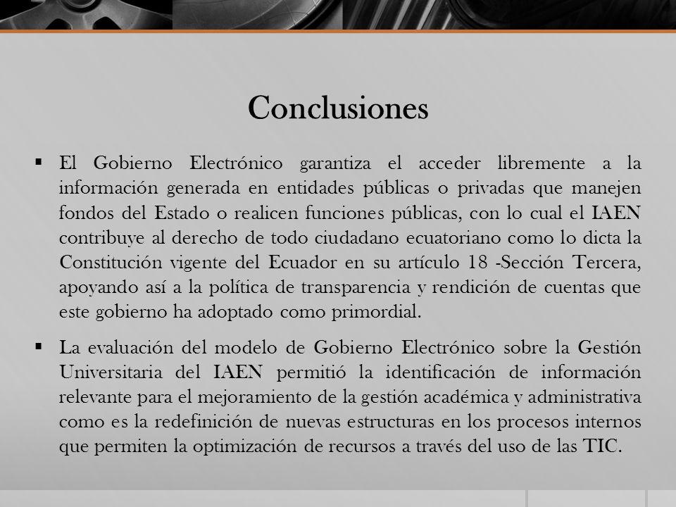 Conclusiones El Gobierno Electrónico garantiza el acceder libremente a la información generada en entidades públicas o privadas que manejen fondos del