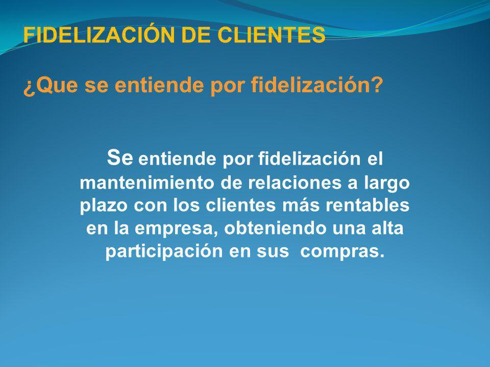 FIDELIZACIÓN DE CLIENTES ¿Que se entiende por fidelización? Se entiende por fidelización el mantenimiento de relaciones a largo plazo con los clientes