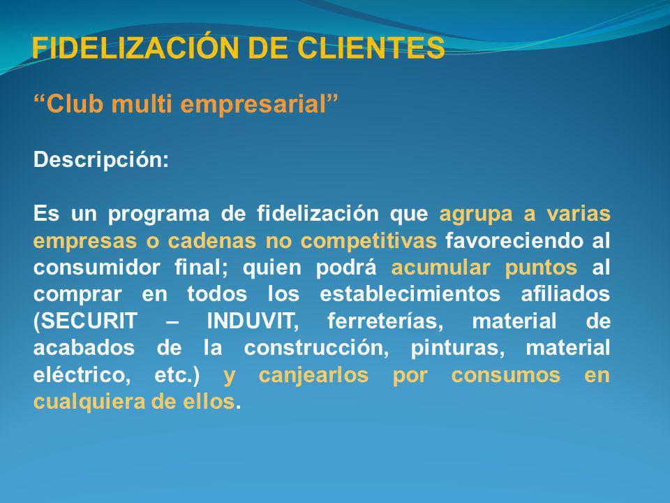 Club multi empresarial Descripción: Es un programa de fidelización que agrupa a varias empresas o cadenas no competitivas favoreciendo al consumidor f