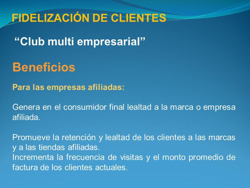 Beneficios Para las empresas afiliadas: Genera en el consumidor final lealtad a la marca o empresa afiliada. Promueve la retención y lealtad de los cl