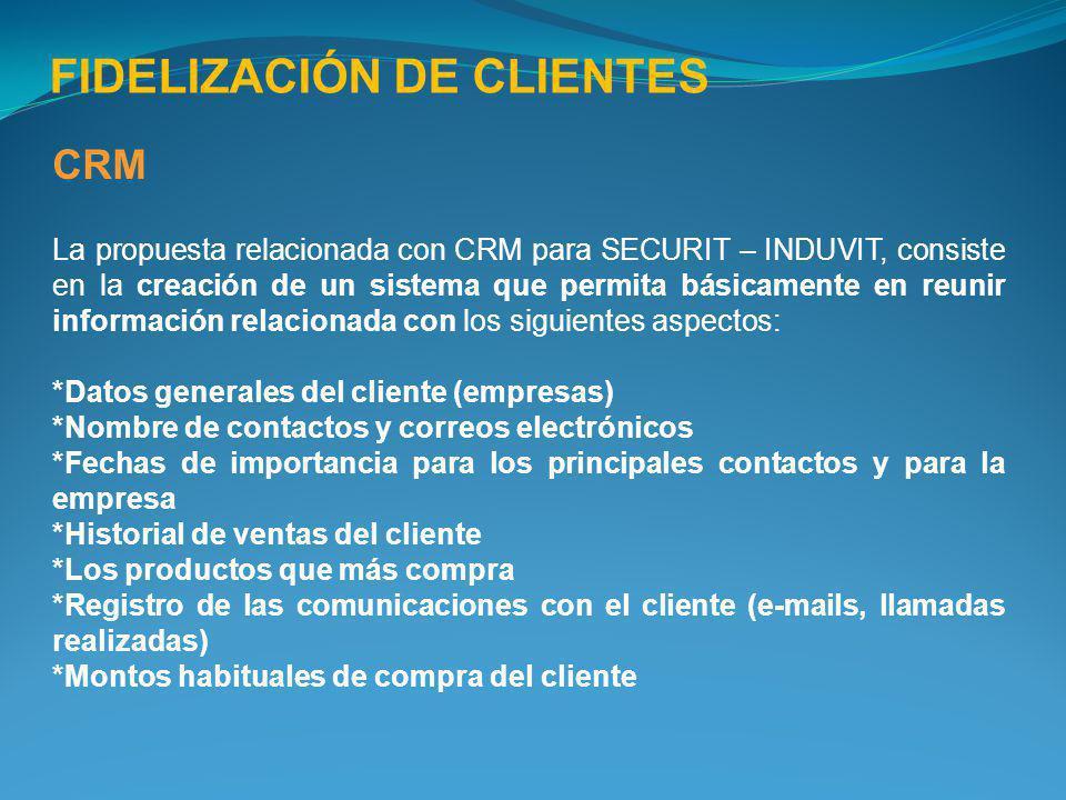 CRM La propuesta relacionada con CRM para SECURIT – INDUVIT, consiste en la creación de un sistema que permita básicamente en reunir información relac
