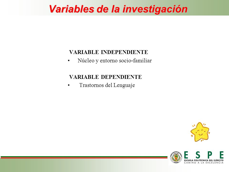 Variables de la investigación VARIABLE INDEPENDIENTE Núcleo y entorno socio-familiar VARIABLE DEPENDIENTE Trastornos del Lenguaje