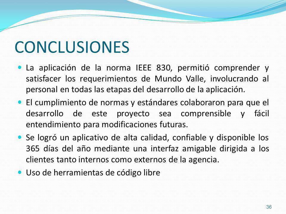 CONCLUSIONES La aplicación de la norma IEEE 830, permitió comprender y satisfacer los requerimientos de Mundo Valle, involucrando al personal en todas las etapas del desarrollo de la aplicación.