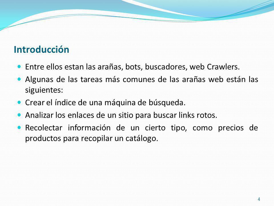 Introducción Entre ellos estan las arañas, bots, buscadores, web Crawlers.