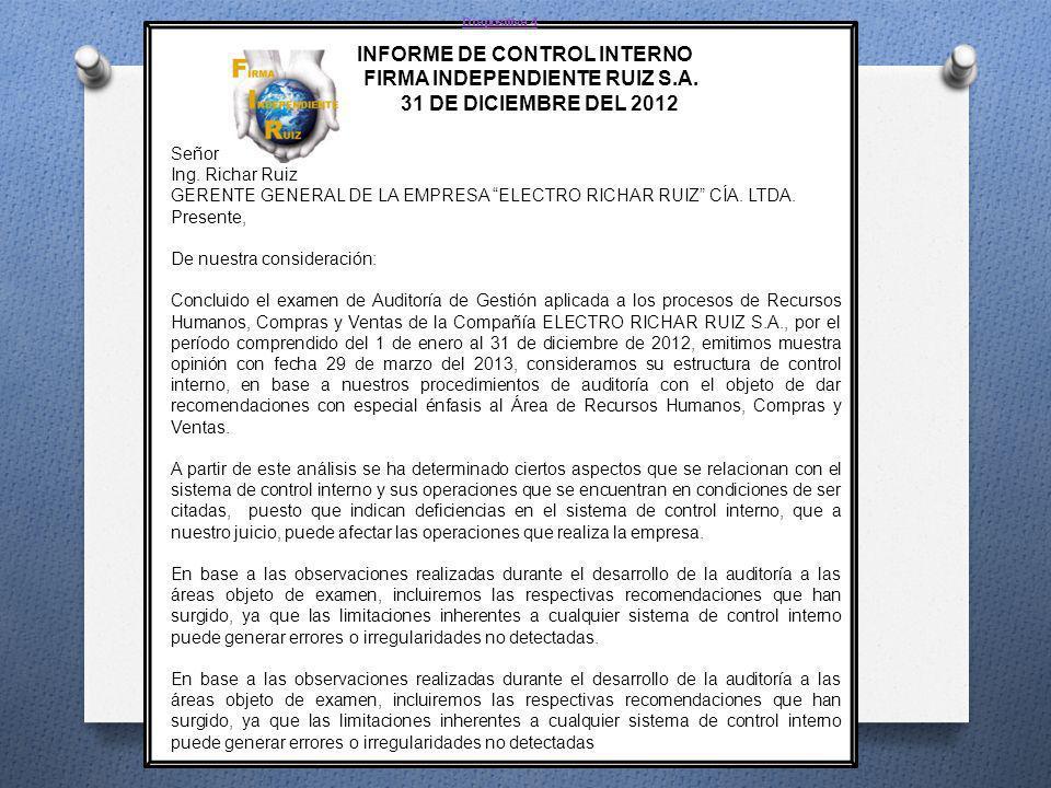 Diapositiva 4 INFORME DE CONTROL INTERNO FIRMA INDEPENDIENTE RUIZ S.A. 31 DE DICIEMBRE DEL 2012 Señor Ing. Richar Ruiz GERENTE GENERAL DE LA EMPRESA E