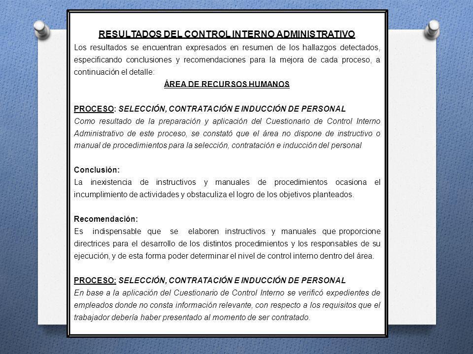 RESULTADOS DEL CONTROL INTERNO ADMINISTRATIVO Los resultados se encuentran expresados en resumen de los hallazgos detectados, especificando conclusion