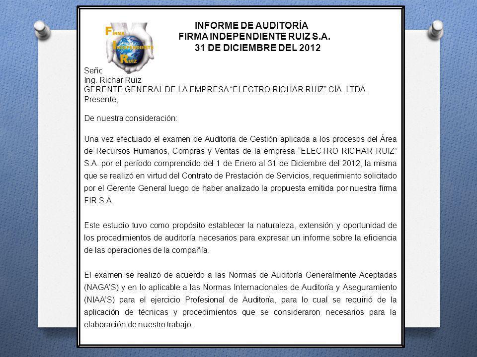 INFORME DE AUDITORÍA FIRMA INDEPENDIENTE RUIZ S.A. 31 DE DICIEMBRE DEL 2012 Señor Ing. Richar Ruiz GERENTE GENERAL DE LA EMPRESA ELECTRO RICHAR RUIZ C