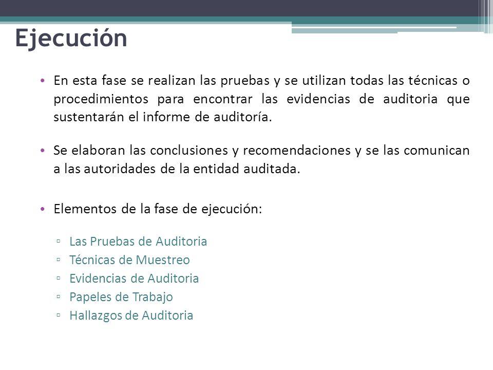 Ejecución En esta fase se realizan las pruebas y se utilizan todas las técnicas o procedimientos para encontrar las evidencias de auditoria que sustentarán el informe de auditoría.