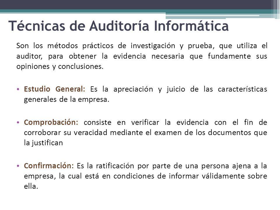 Técnicas de Auditoría Informática Son los métodos prácticos de investigación y prueba, que utiliza el auditor, para obtener la evidencia necesaria que fundamente sus opiniones y conclusiones.