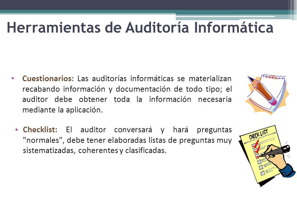 Herramientas de Auditoría Informática Cuestionarios: Las auditorías informáticas se materializan recabando información y documentación de todo tipo; el auditor debe obtener toda la información necesaria mediante la aplicación.