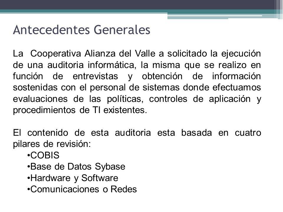 Antecedentes Generales La Cooperativa Alianza del Valle a solicitado la ejecución de una auditoria informática, la misma que se realizo en función de