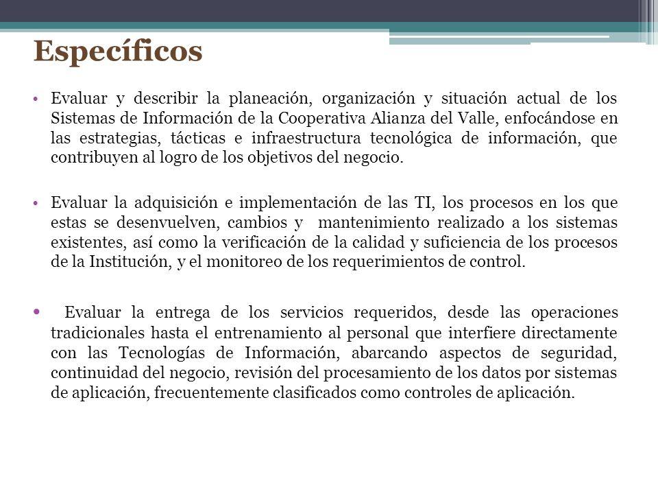 Específicos Evaluar y describir la planeación, organización y situación actual de los Sistemas de Información de la Cooperativa Alianza del Valle, enf