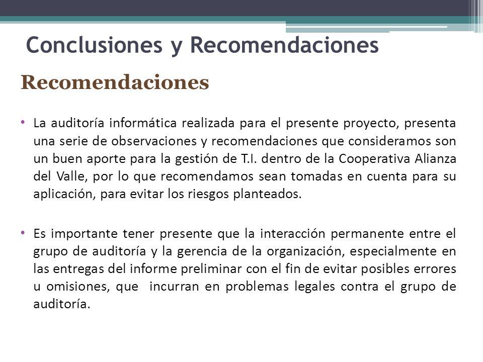 Conclusiones y Recomendaciones Recomendaciones La auditoría informática realizada para el presente proyecto, presenta una serie de observaciones y recomendaciones que consideramos son un buen aporte para la gestión de T.I.