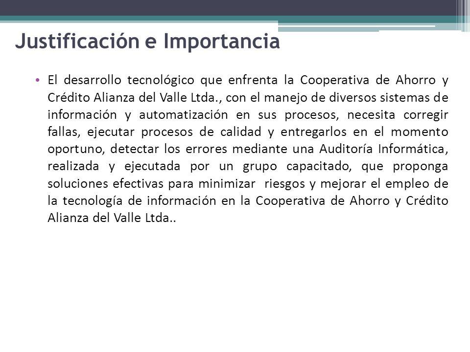 Justificación e Importancia El desarrollo tecnológico que enfrenta la Cooperativa de Ahorro y Crédito Alianza del Valle Ltda., con el manejo de divers