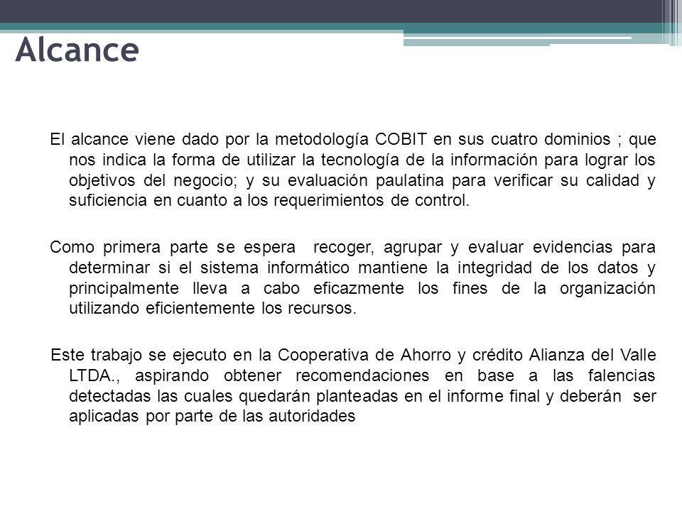 Alcance El alcance viene dado por la metodología COBIT en sus cuatro dominios ; que nos indica la forma de utilizar la tecnología de la información pa