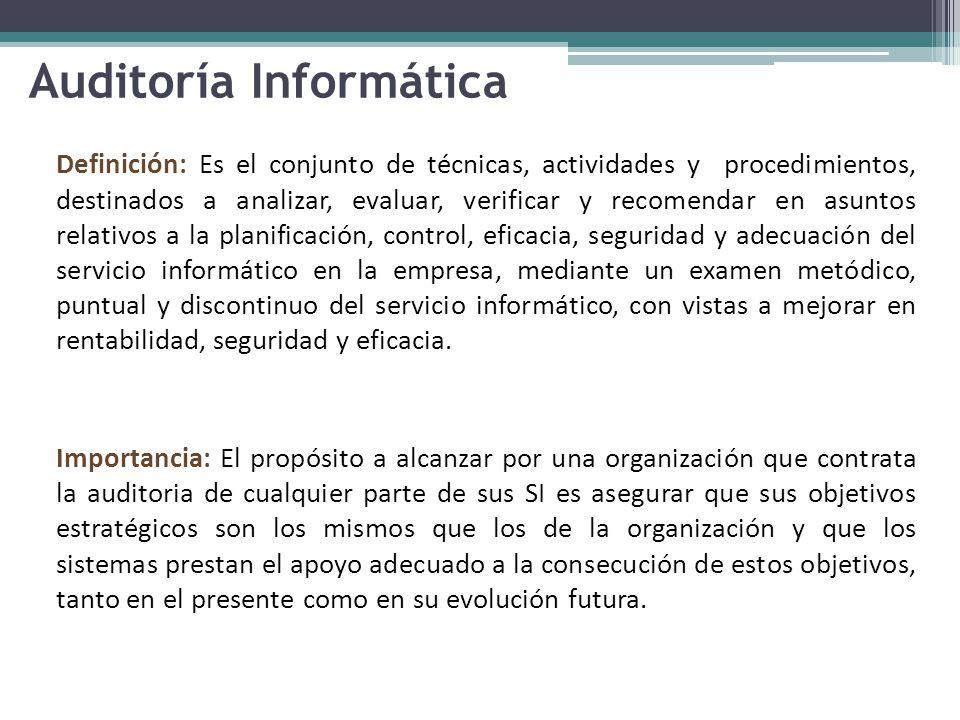 Auditoría Informática Definición: Es el conjunto de técnicas, actividades y procedimientos, destinados a analizar, evaluar, verificar y recomendar en