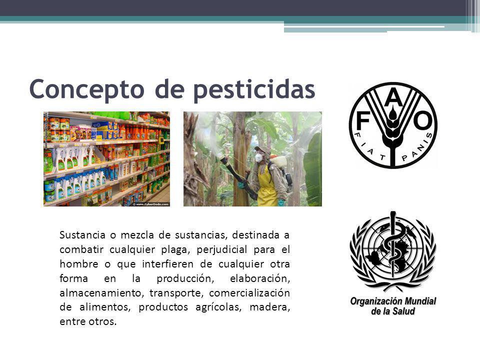 Concepto de pesticidas Sustancia o mezcla de sustancias, destinada a combatir cualquier plaga, perjudicial para el hombre o que interfieren de cualqui