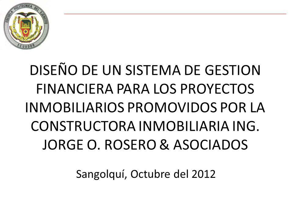 DISEÑO DE UN SISTEMA DE GESTION FINANCIERA PARA LOS PROYECTOS INMOBILIARIOS PROMOVIDOS POR LA CONSTRUCTORA INMOBILIARIA ING.
