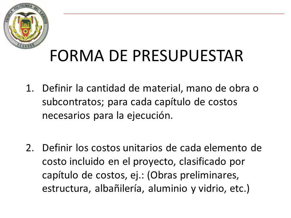 FORMA DE PRESUPUESTAR 1.Definir la cantidad de material, mano de obra o subcontratos; para cada capítulo de costos necesarios para la ejecución.