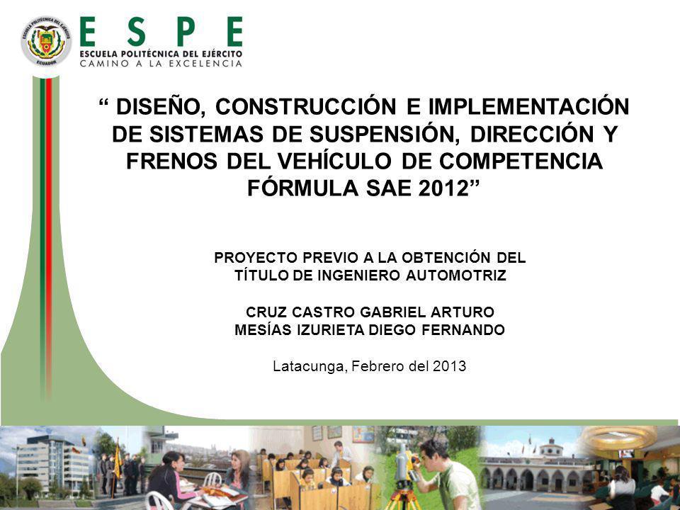 DISEÑO, CONSTRUCCIÓN E IMPLEMENTACIÓN DE SISTEMAS DE SUSPENSIÓN, DIRECCIÓN Y FRENOS DEL VEHÍCULO DE COMPETENCIA FÓRMULA SAE 2012 PROYECTO PREVIO A LA