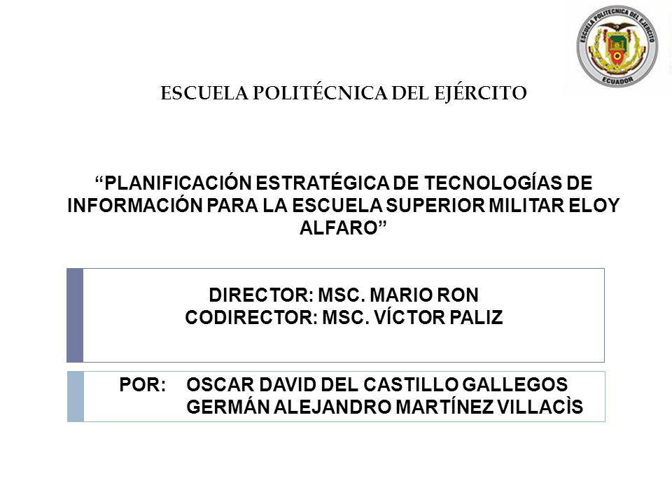 ESCUELA POLITÉCNICA DEL EJÉRCITO PLANIFICACIÓN ESTRATÉGICA DE TECNOLOGÍAS DE INFORMACIÓN PARA LA ESCUELA SUPERIOR MILITAR ELOY ALFARO DIRECTOR: MSC. M