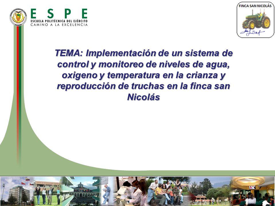 TEMA: Implementación de un sistema de control y monitoreo de niveles de agua, oxigeno y temperatura en la crianza y reproducción de truchas en la finc
