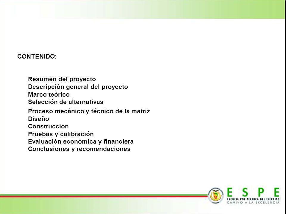 CONTENIDO: Resumen del proyecto Descripción general del proyecto Marco teórico Selección de alternativas Proceso mecánico y técnico de la matriz Diseñ